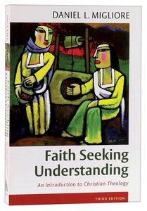 Faith Seeking Understanding: An Introduction to Christian Theology (3rd Edition)