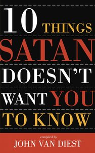 10 Things Satan Doesnt Want You to Know