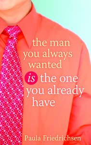 The Man You Always Wanted is the Man You Already Have