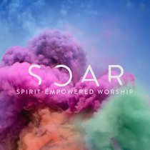 Soar (Spirit-empowered Worship)