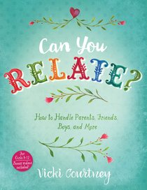 Can You Relate?: How to Handle Parents, Friends, Boys and More