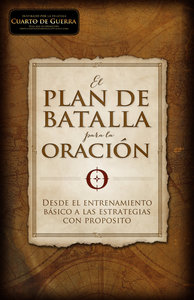 El Plan De Batalla Para La Oracin (The Battle Plan For Prayer)