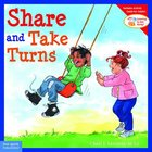 Share and Take Turns (Learning To Get Along Series)