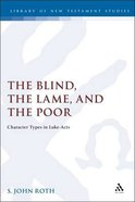 Blind, the Lame and the Poor, the (Journal For The Study Of The New Testament Supplement Series)