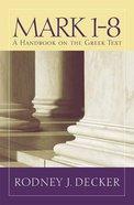 A Mark 1-8 - Handbook on the Greek Text (Baylor Handbook On The Greek New Testament Series)