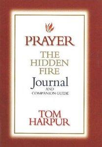 Prayer the Hidden Fire (Journal And Companion Guide)