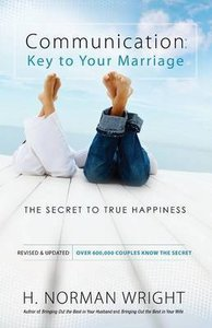 Communication: Key to Your Marriage the Secret to True Happiness