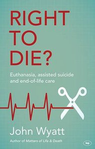 Right to Die? Euthanaisa, Assisted Suicide and End-Of-Life Care