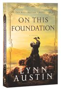 On This Foundation (#03 in The Restoration Chronicles Series)