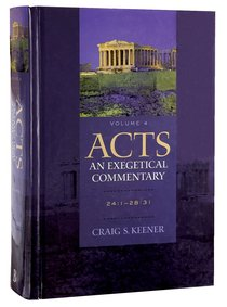 Acts 24: 1-28 31 (Volume 4) (#04 in Acts  An Exegetical Commentary Series)