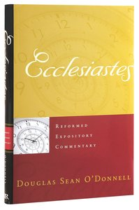 Ecclesiastes (Reformed Expository Commentary Series)