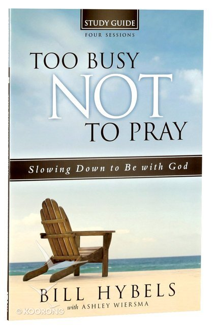 Too Busy Not To Pray Bill Hybels Pdf