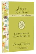 Experiencing Gods Presence (#01 in Jesus Calling Bible Study Series)