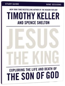 Jesus the King: Understanding the Life and Death of the Son of God (Study Guide)