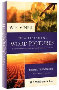W E Vines New Testament Word Pictures: Romans to Revelation