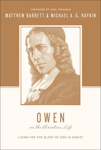 John Owen on the Christian Life - Living For the Glory of God in Christ (Theologians On The Christian Life Series)