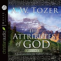 Attributes of God, the (Unabridged, 5 Cds): A Journey Into the Fathers Heart (Vol 1)