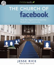 The Church of Facebook: How the Wireless Generation is Redefining Community (Unabridged, 4 Cds)