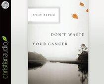 Dont Waste Your Cancer (Unabridged, 1 Hr, 1 Cd)