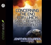 The End For Which God Made the World (Unabridged, 3 Cds)
