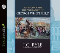 Sketch of the Life and Labors of George Whitefield (Unabridged, 1 Cd)