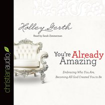 Youre Already Amazing: Embracing Who You Are, Becoming All God Created You to Be (Unabridged, 6 Cds)