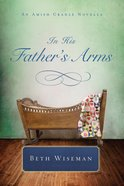 In His Fathers Arms (An Amish Cradle Novella Series)