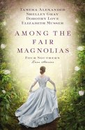Among the Fair Magnolias (Four In One Fiction Series)