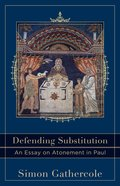 Defending Substitution - An Essay on Atonement in Paul (Acadia Studies In Bible And Theology Series)