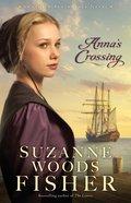 Annas Crossing (Amish Beginnings Novel Series)