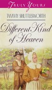 A Different Kind of Heaven (#308 in Heartsong Series)