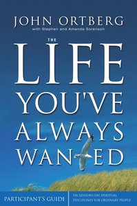 The Life Youve Always Wanted (Participants Guide With Dvd)