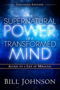 The Supernatural Power of a Transformed Mind Expanded Edition
