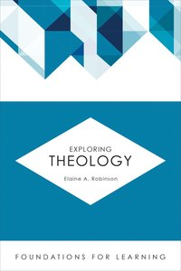 Exploring Theology (Foundations For Leaning Series)