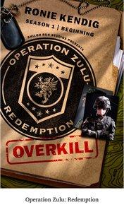 Overkill - the Beginning (Operation Zulu Redemption Series)