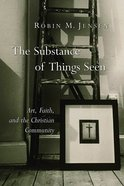 The Substance of Things Seen (Calvin Institute Of Christian Worship Liturgical Studies Series)