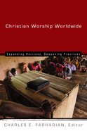 Christian Worship Worldwide (Calvin Institute Of Christian Worship Liturgical Studies Series)