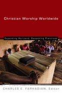Christian Worship Worldwide (Calvin Institute Of Christian Worship Liturgical Studies Series)