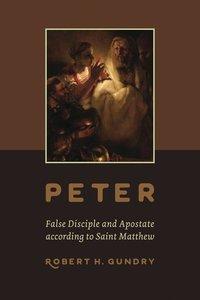 Peter: False Disciple and Apostate According to Saint Matthew