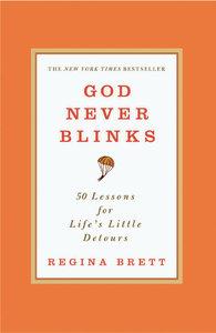God Never Blinks:50 Lessons For Lifes Little Detours