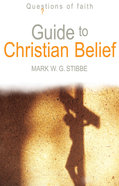 Guide to Christian Belief (Questions Of Faith Series)