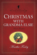 Christmas With Grandma Elsie (#14 in Original Elsie Dinsmore Collection Series)
