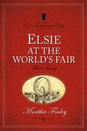 Elsie At the Worlds Fair (#20 in Original Elsie Dinsmore Collection Series)