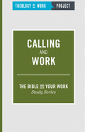 Calling and Work (The Bible And Your Work Study Series)