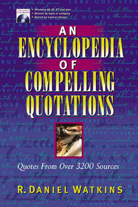 An Encyclopedia of Compelling Quotations