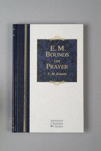 E M Bounds on Prayer (Hendrickson Christian Classics Series)