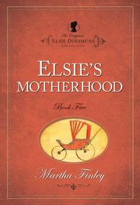 Elsies Motherhood (#05 in Original Elsie Dinsmore Collection Series)