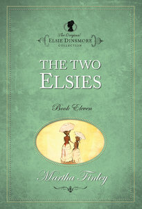 The Two Elsies (#11 in Original Elsie Dinsmore Collection Series)