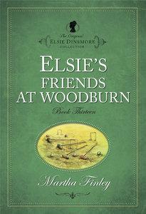 Elsies Friends At Woodburn (#13 in Original Elsie Dinsmore Collection Series)