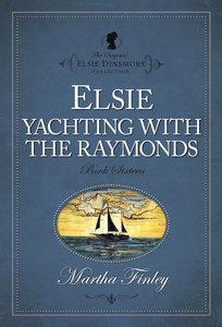 Elsies Yachting With the Raymonds (#16 in Original Elsie Dinsmore Collection Series)